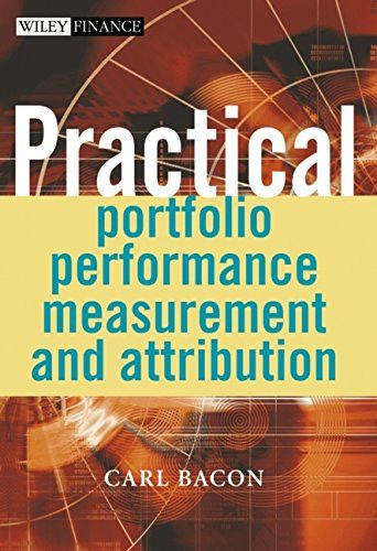 Practical Portfolio Performance Measurement and Attribution (The Wiley Finance Series)