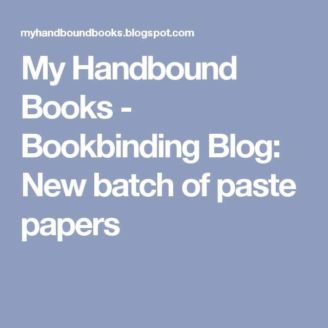 My Handbound Books - Bookbinding Blog: New batch of paste papers