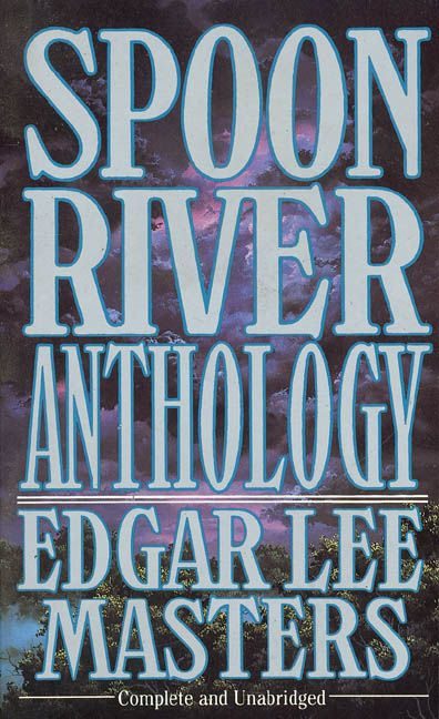 "Edgar Lee Masters, Spoon River Anthology,  ""Whether minister or judge, housewife or mayor, clerk or carpenter, banker, lawyer, or town drunk, these monologues form an unforgettable legacy of the private hopes, the dreams, and the aspirations, the successes and the failures, the jealousies and the betrayals, the prejudices and the disillusionments of the people of Spoon River.""Rivers Anthology Edgar, Rivers T-Shirt, Anthology Edgar Lee, Spoons Rivers, Lee Master, People"