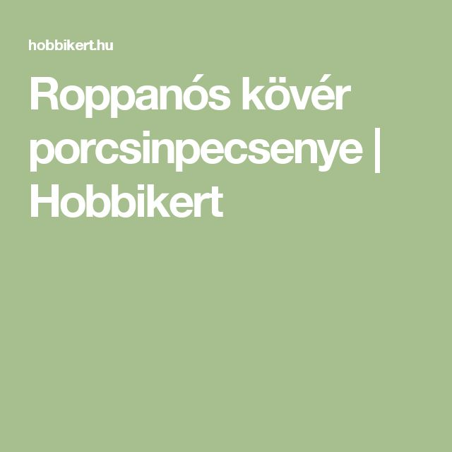 Roppanós kövér porcsinpecsenye | Hobbikert