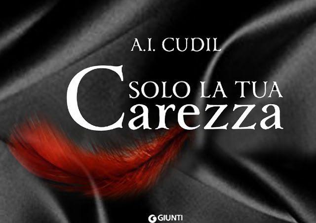 """Il Rumore dei Libri: Recensione: """"Solo la tua carezza"""" di A.I. Cudil"""