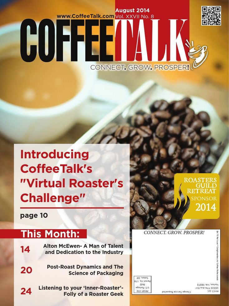 "August 2014 August Top Stories: * Introducing CoffeeTalk's ""Virtual Raoster's Challenge"" * Alton McEwen - A Man of Talent and Dedication to the Industry * Post-Roast Dynamics and the Science of Packaging * Listening to your 'Inner-Roaster' - Folly of a Roaster Geek INFORMATION IS POWER - Do you know as much as your competition?"