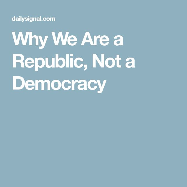 Why We Are a Republic, Not a Democracy