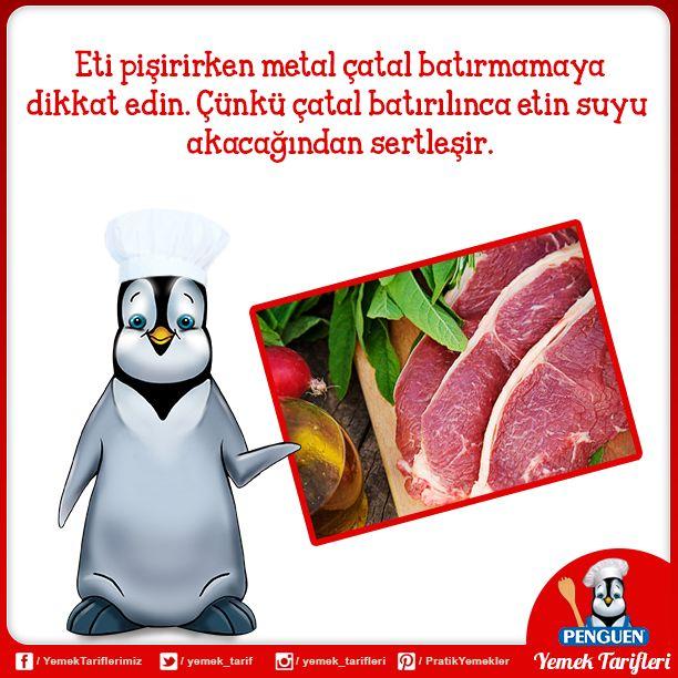Eti pişirirken metal çatal batırmamaya dikkat edin. Çünkü çatal batırılınca etin suyu akacağından sertleşir.