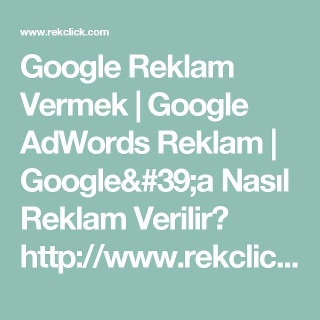 Google Reklam Vermek   Google AdWords Reklam   Google'a Nasıl Reklam Verilir? http://www.rekclick.com