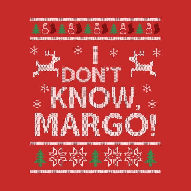 I Don T Know Margo Christmas Vacation Party Best Christmas