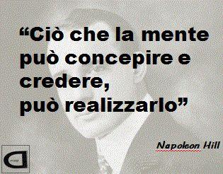 Ciò che la mente può concepire e credere, può realizzarlo !!!  #Napoleon #Hill