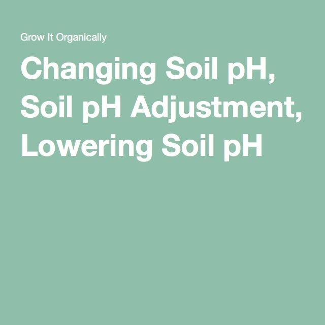 Changing Soil pH, Soil pH Adjustment, Lowering Soil pH