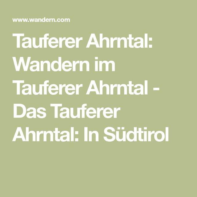 Tauferer Ahrntal: Wandern im Tauferer Ahrntal - Das Tauferer Ahrntal: In Südtirol