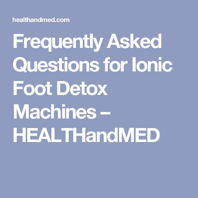 Frequently Asked Questions for Ionic Foot Detox Machines – HEALTHandMED