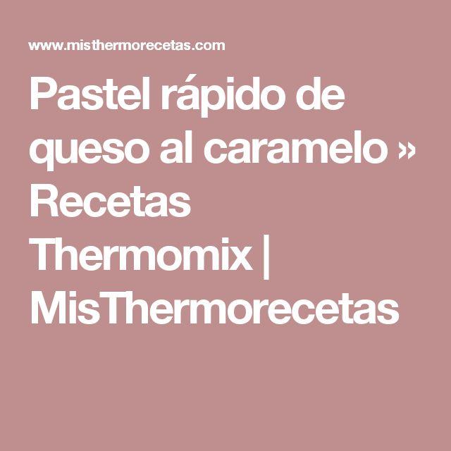 Pastel rápido de queso al caramelo » Recetas Thermomix   MisThermorecetas