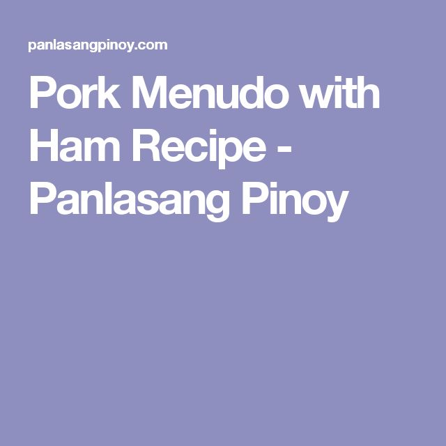 Pork Menudo with Ham Recipe - Panlasang Pinoy