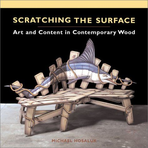 Scratching the Surface: Art and Content in Contemporary Wood // Michael Hosaluk