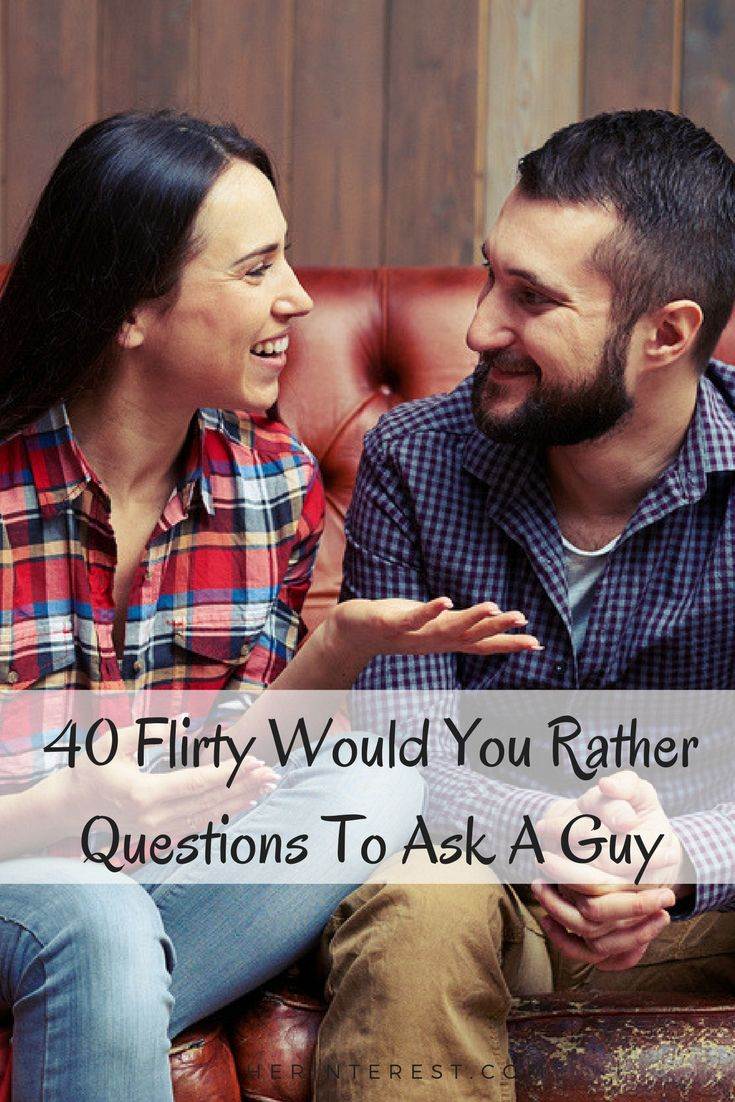 40 Flirty Would You Rather Questions To Ask A Guy   Would