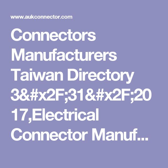 Connectors Manufacturers Taiwan Directory 3/31/2017,Electrical Connector Manufacturer China Computer,Connectors Manufacturing China Manufacture Manufactures Suppliers Supplier exporters exporter products product oem odm asia asian directories