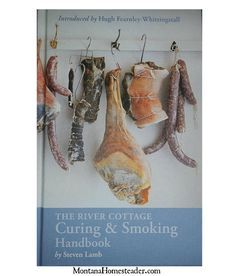 Learn how to smoke, cure and ferment with theThe River Cottage Curing and Smoking Handbook - Montana Homesteader
