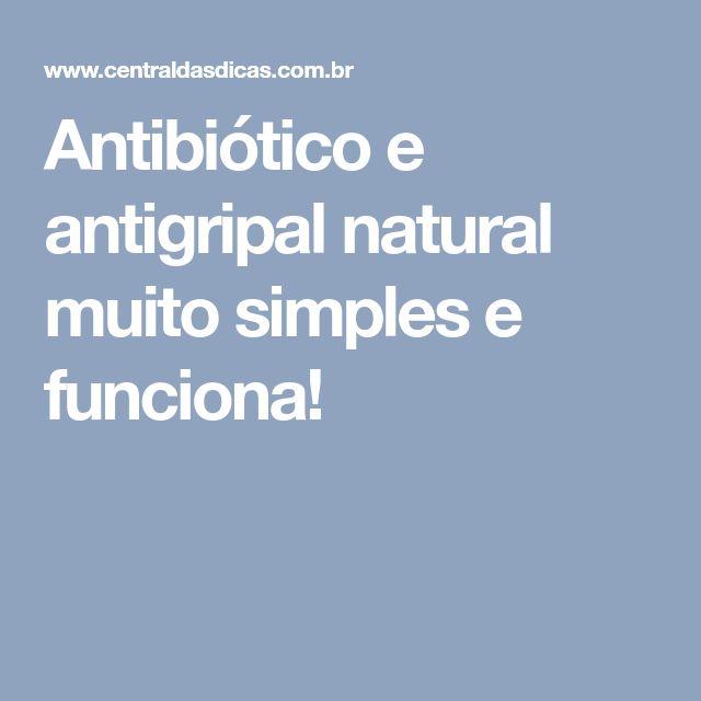 Antibiótico e antigripal natural muito simples e funciona!