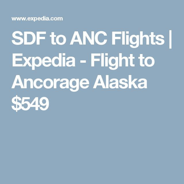 SDF to ANC Flights | Expedia - Flight to Ancorage Alaska $542