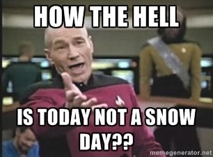 How the hell Is today not a snow day?? - Picard Wtf | Meme Generator