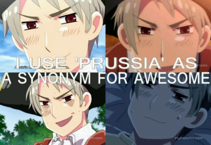 I do that XD Hetalia Prussia I also use myself but HEY. Were both awesome... I'm just more awesomer than Gilbert.