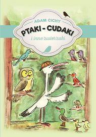 Ptaki cudaki i inne zwierzaki - okładka