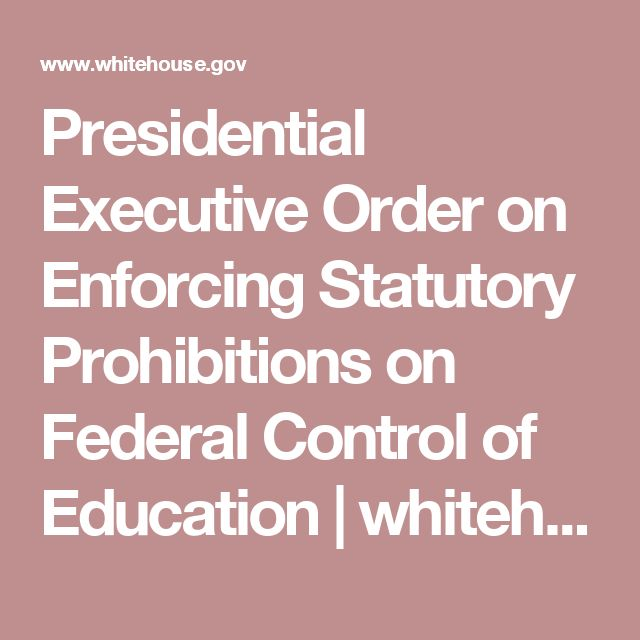 Presidential Executive Order on Enforcing Statutory Prohibitions on Federal Control of Education | whitehouse.gov