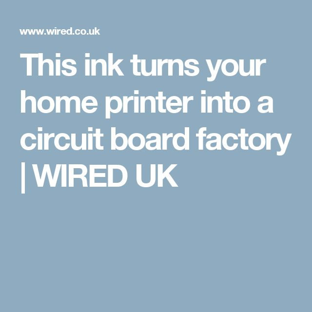 This ink turns your home printer into a circuit board factory | WIRED UK