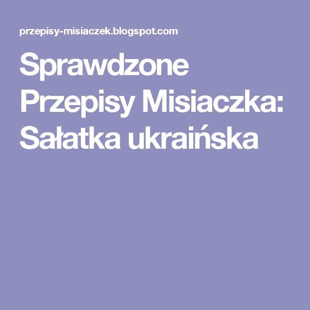 Sprawdzone Przepisy Misiaczka:  Sałatka ukraińska