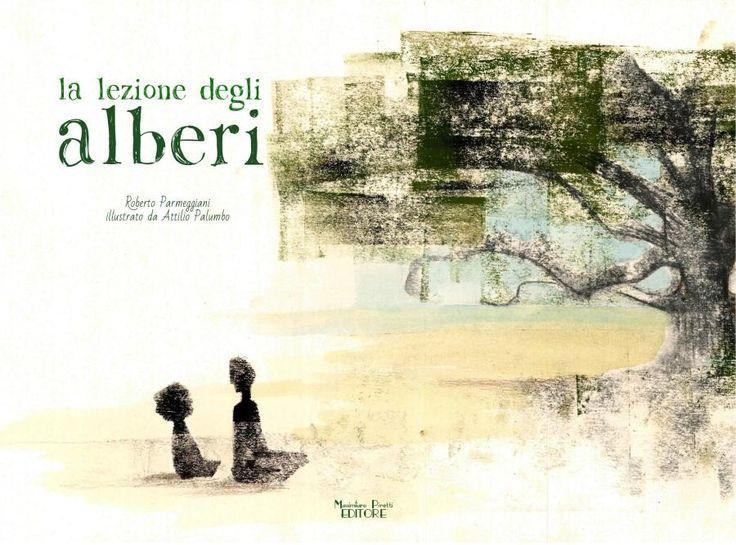 La lezione degli alberi Roberto Parmeggiani Illustrazioni Attilio Palumbo Massimiliano Piretti Editore