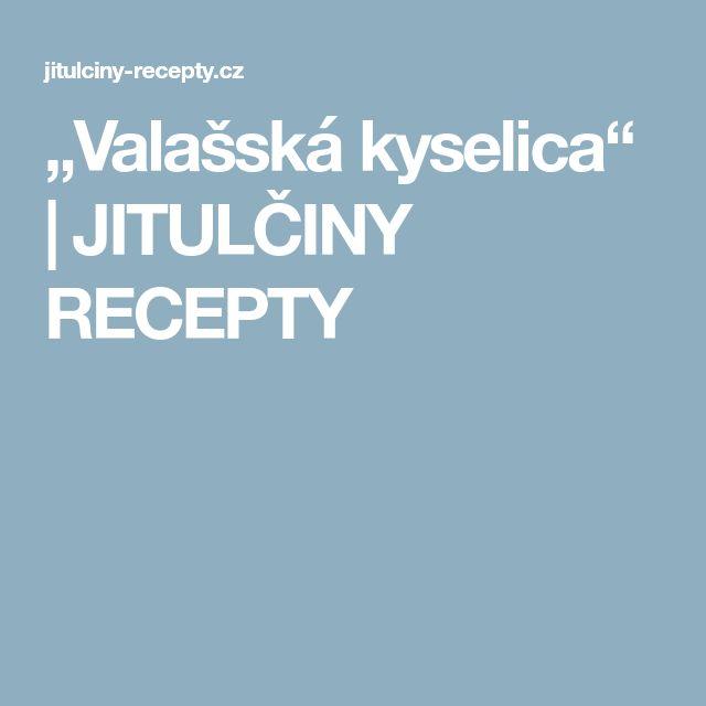 """""""Valašská kyselica""""   JITULČINY RECEPTY"""