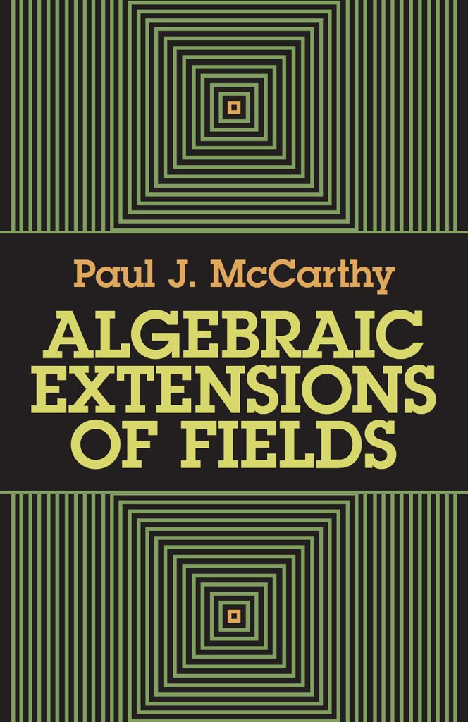 Algebraic Extensions of Fields by Paul J. McCarthy   '...clear, unsophisticated and direct...' — MathThis textbook is intended to prepare graduate students for the further study of fields, especially algebraic number theory and class field theory. It presumes some familiarity with topology and a solid background in abstract algebra.  Chapter 1 contains the basic results concerning algebraic extensions. In addition to separable and...