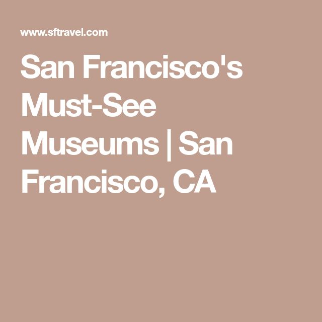 San Francisco's Must-See Museums | San Francisco, CA