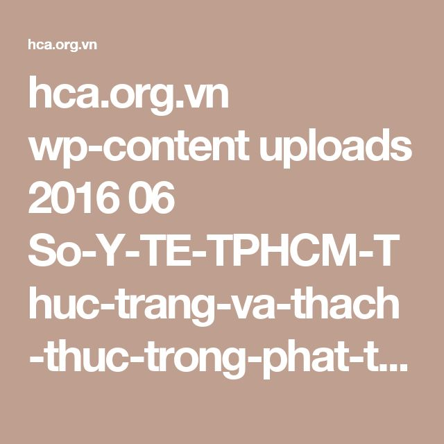 hca.org.vn wp-content uploads 2016 06 So-Y-TE-TPHCM-Thuc-trang-va-thach-thuc-trong-phat-trien-ung-dung-CNTT-trong-Y-te.pdf