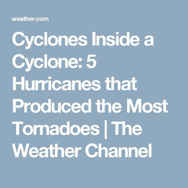 Cyclones Inside a Cyclone: 5 Hurricanes that Produced the Most Tornadoes | The Weather Channel