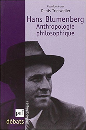 Hans Blumenberg. Anthropologie philosophique:Denis Trierweiler (sous la direction de)