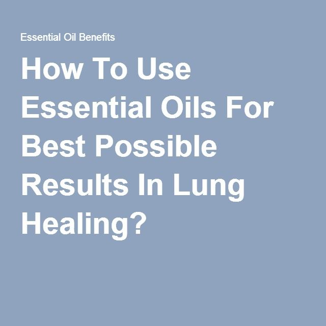 How To Use Essential Oils For Best Possible Results In Lung Healing?