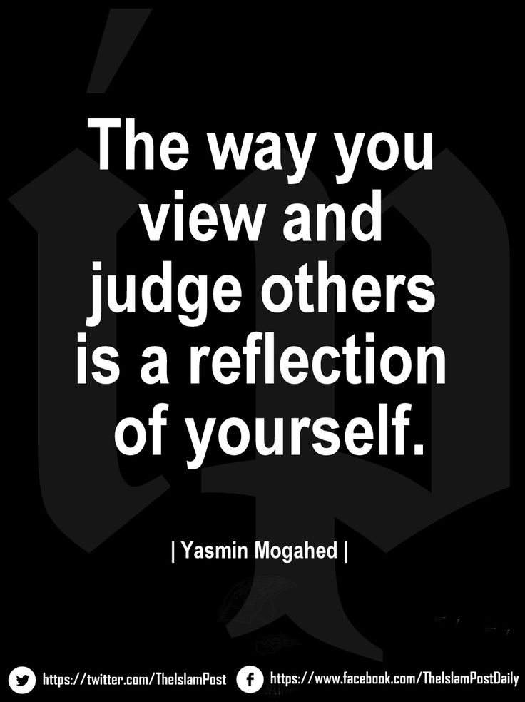❝The way you view and judge others is a reflection of yourself.❞ | Yasmin Mogahed |