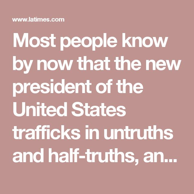Most people know by now that the new president of the United States trafficks in untruths and half-truths, and that his word cannot be taken at face value.  Even more troubling, though, is that much of his misinformation is of the creepiest kind.