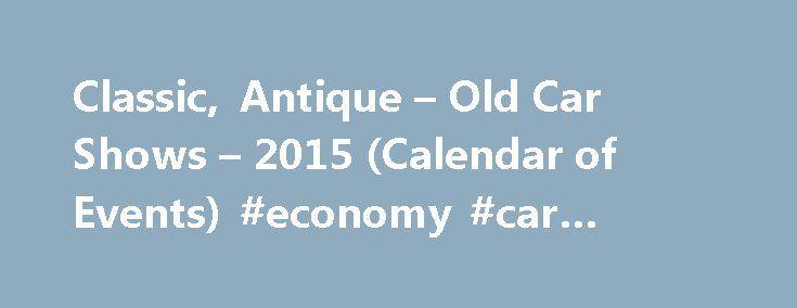 Classic, Antique – Old Car Shows – 2015 (Calendar of Events) #economy #car #rentals http://car-auto.remmont.com/classic-antique-old-car-shows-2015-calendar-of-events-economy-car-rentals/  #antique cars # Antique, Old Classic Car Show Calendar Old Cars Weekly is […]