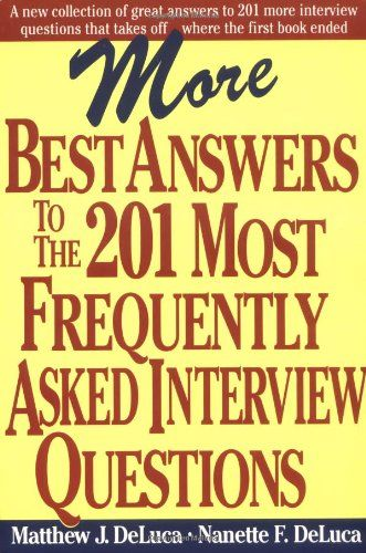 More Best Answers to the 201 Most Frequently Asked Interview Questions/Matthew DeLuca, Nanette DeLuca
