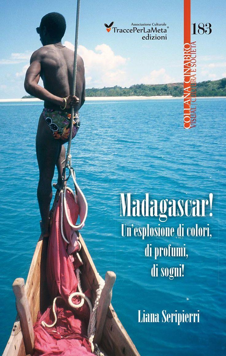 """Un viaggio dai contorni fiabeschi; esce """"Madagascar! Un'esplosione di colori, di profumi, di sogni!"""" di Liana Seripierri"""