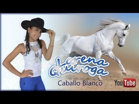 Caballo Blanco • Lorena Quiroga - YouTube