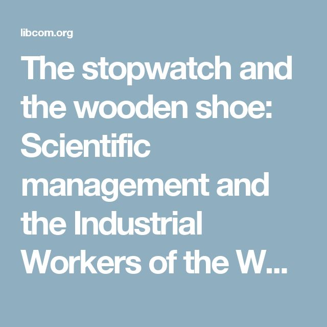 The stopwatch and the wooden shoe: Scientific management and the Industrial Workers of the World