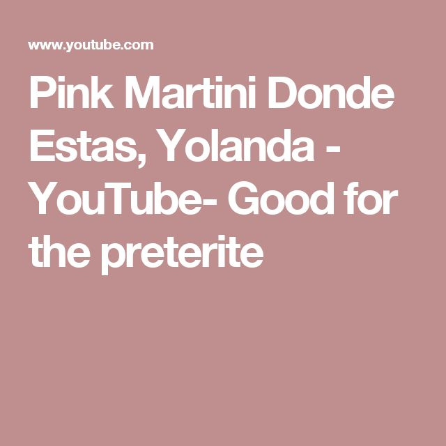 Pink Martini Donde Estas, Yolanda - YouTube- Good for the preterite