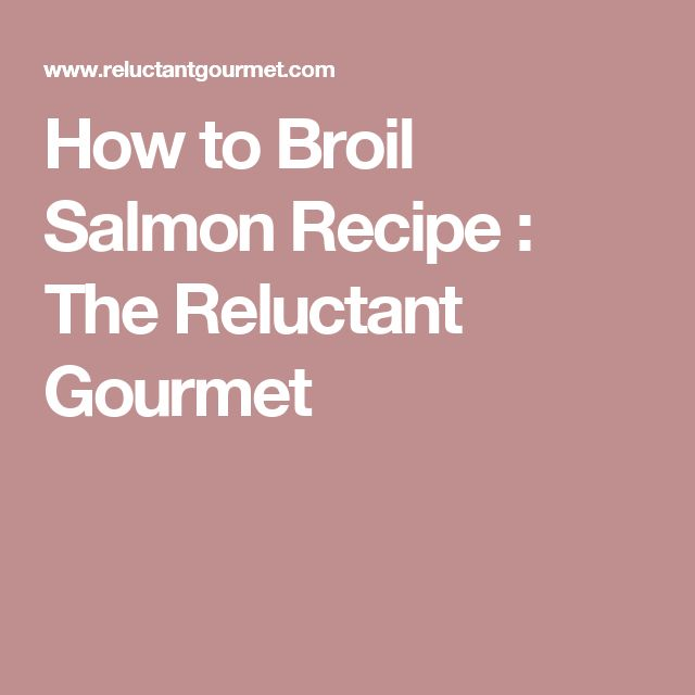 How to Broil Salmon Recipe : The Reluctant Gourmet