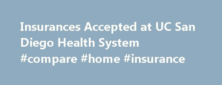 Insurances Accepted at UC San Diego Health System #compare #home #insurance http://insurance.nef2.com/insurances-accepted-at-uc-san-diego-health-system-compare-home-insurance/  #medical insurance plans # Insurance Accepted at UC San Diego Health Page Content Questions about insurance? Call 619-471-9393 UC San Diego Medical Group (our physicians) and UC San Diego Medical Center (our hospitals and clinics) have contracts in place with... Read more