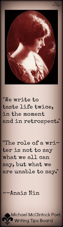 Anais Nin quote from Michael McClintock Poet, Writing Tips by Famous Authors on Pinterest.