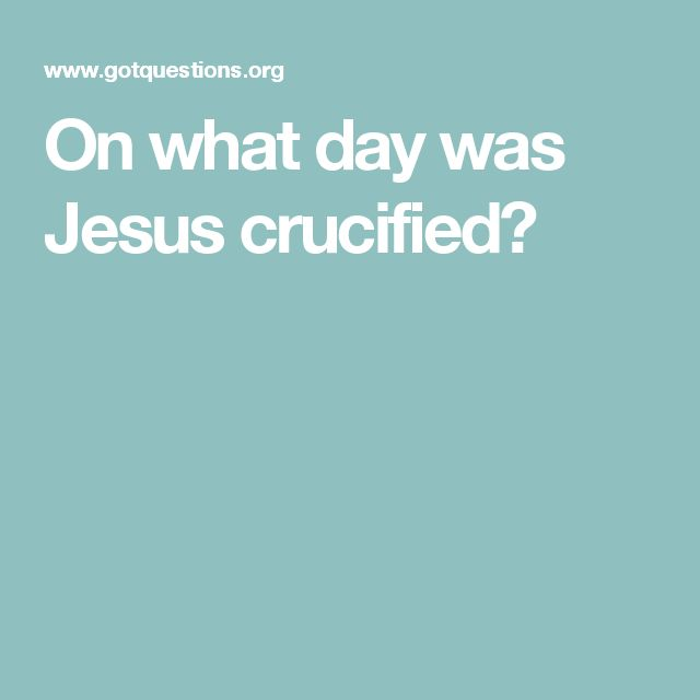 On what day was Jesus crucified?