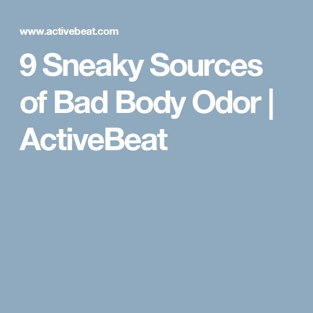 9 Sneaky Sources of Bad Body Odor | ActiveBeat