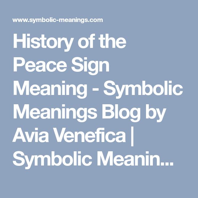 History of the Peace Sign Meaning - Symbolic Meanings Blog by Avia Venefica | Symbolic Meanings Blog by Avia Venefica